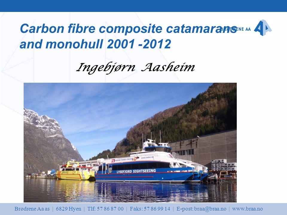 Brødrene Aa as | 6829 Hyen | Tlf: 57 86 87 00 | Faks: 57 86 99 14 | E-post: braa@braa.no | www.braa.no Carbon fibre composite catamarans and monohull 2001 -2012 Ingebjørn Aasheim
