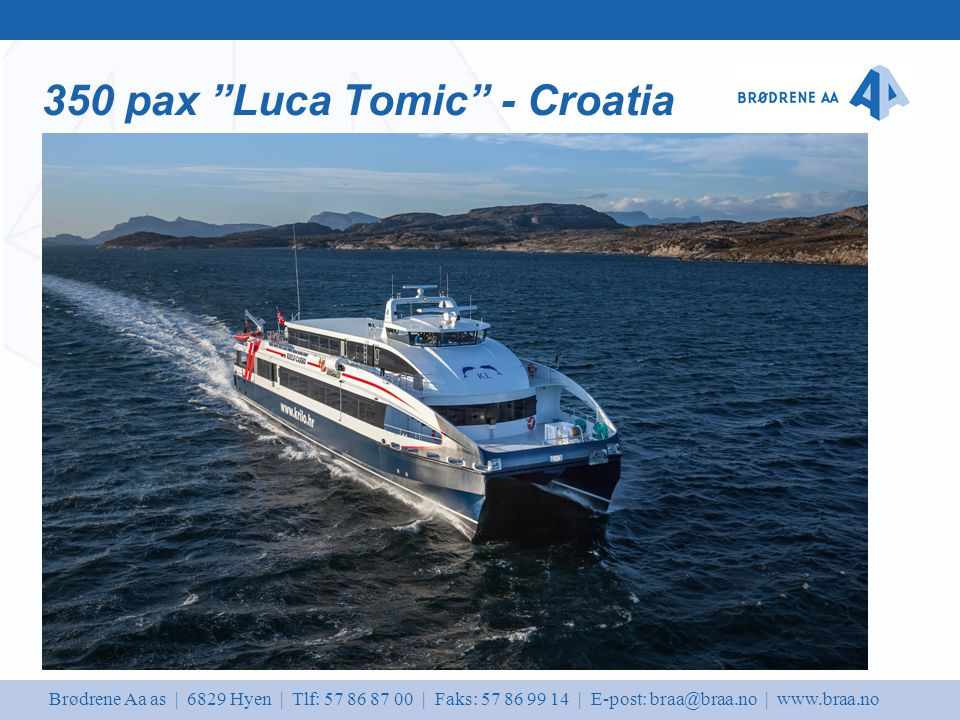 Brødrene Aa as | 6829 Hyen | Tlf: 57 86 87 00 | Faks: 57 86 99 14 | E-post: braa@braa.no | www.braa.no 350 pax Luca Tomic - Croatia
