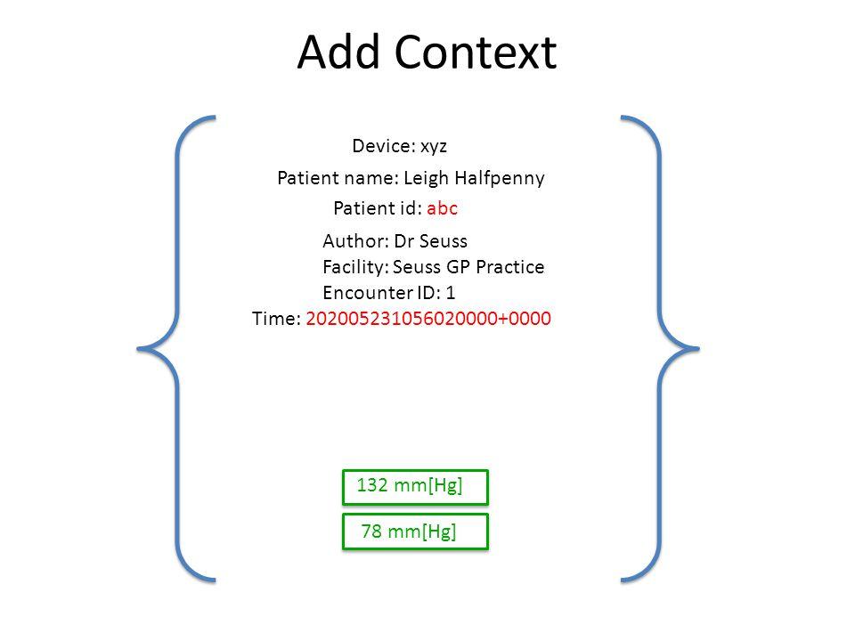 Add Context Time: 202005231056020000+0000 Device: xyz Patient id: abc Author: Dr Seuss Facility: Seuss GP Practice Encounter ID: 1 Patient name: Leigh