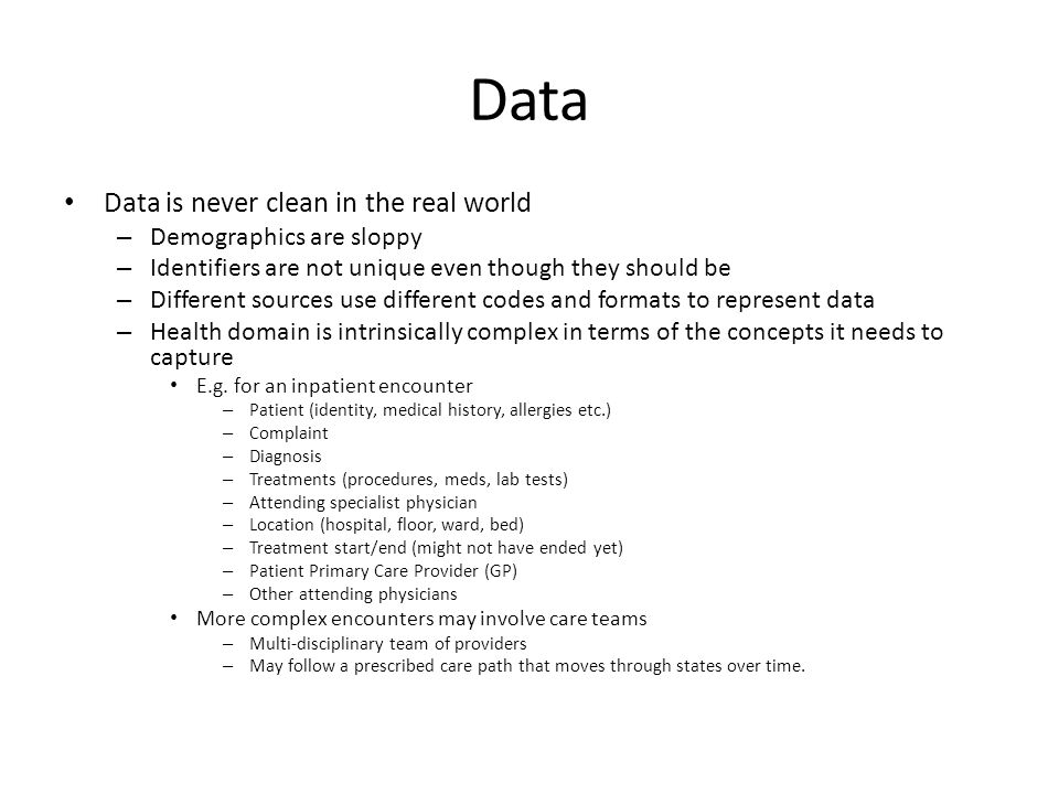 Data Data is never clean in the real world – Demographics are sloppy – Identifiers are not unique even though they should be – Different sources use d