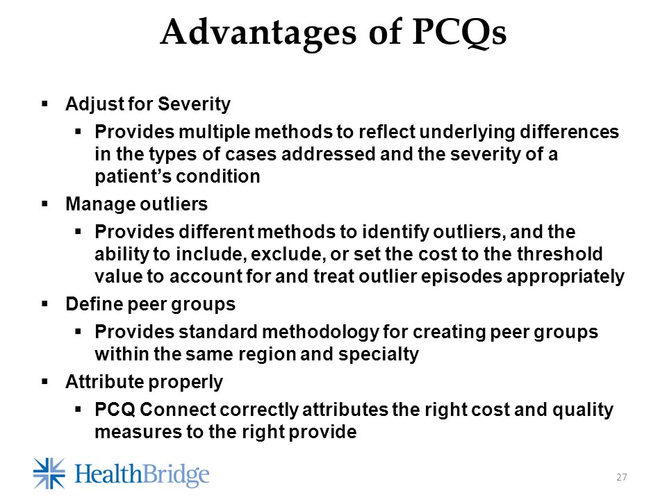  Adjust for Severity  Provides multiple methods to reflect underlying differences in the types of cases addressed and the severity of a patient's co