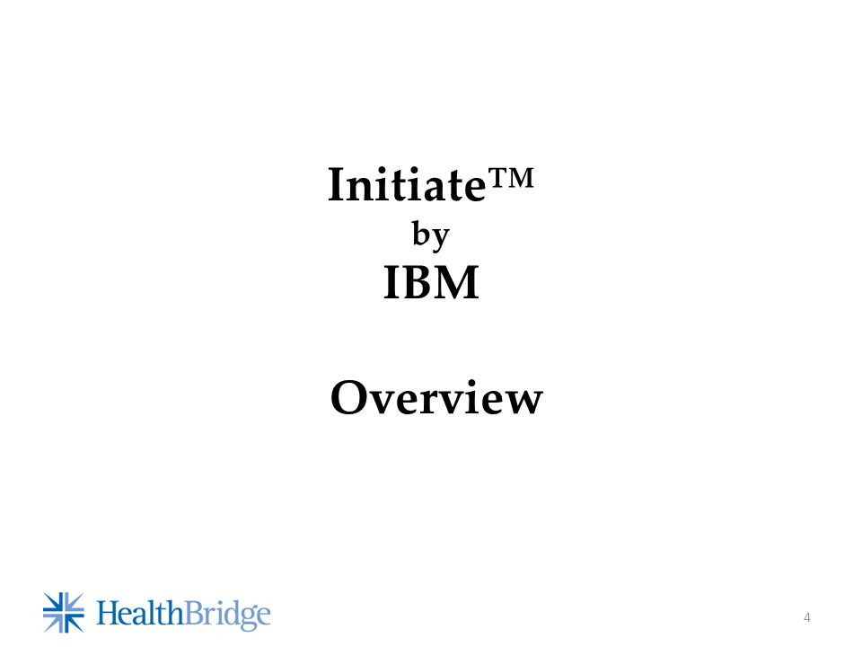 4 Initiate™ by IBM Overview