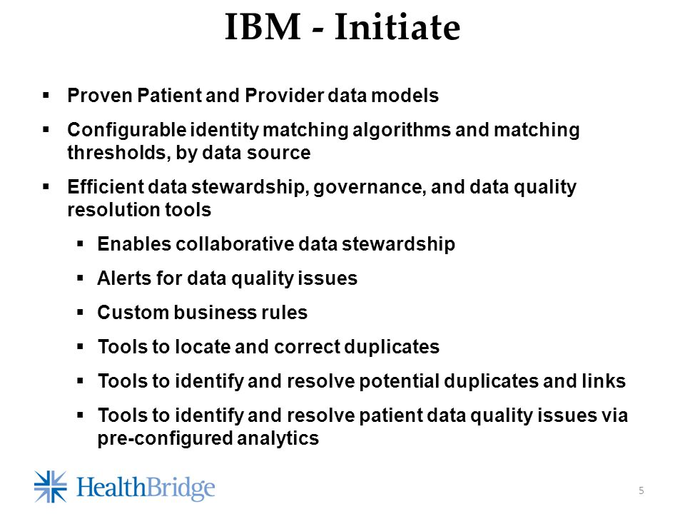  Proven Patient and Provider data models  Configurable identity matching algorithms and matching thresholds, by data source  Efficient data steward