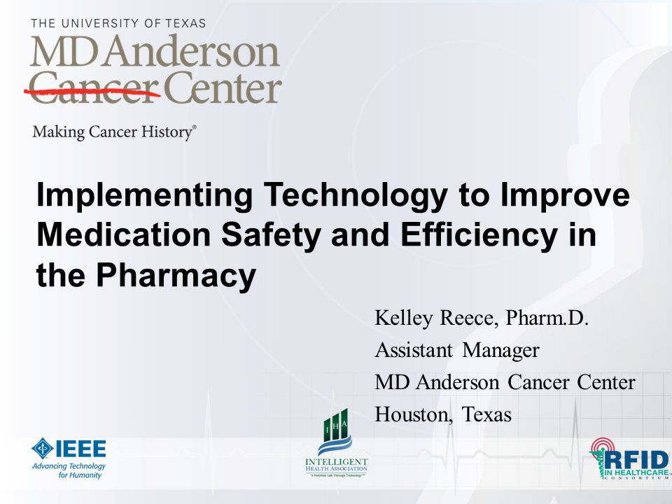 Implementing Technology to Improve Medication Safety and Efficiency in the Pharmacy Kelley Reece, Pharm.D.