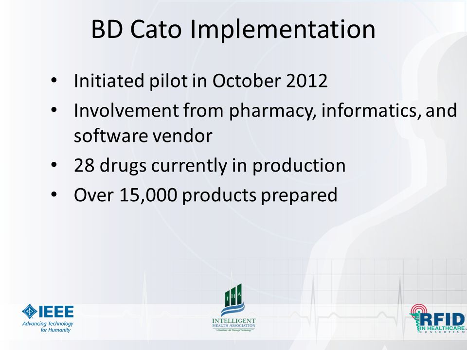 BD Cato Implementation Initiated pilot in October 2012 Involvement from pharmacy, informatics, and software vendor 28 drugs currently in production Ov
