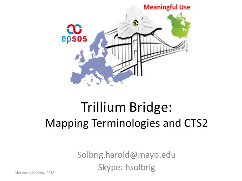 Trillium Bridge: Mapping Terminologies and CTS2 Solbrig.harold@mayo.edu Skype: hsolbrig Monday July 22nd, 2013
