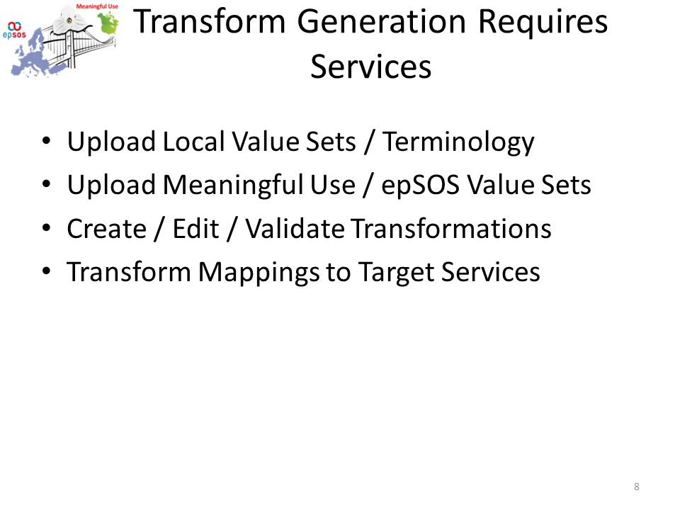 Transform Generation Requires Services Upload Local Value Sets / Terminology Upload Meaningful Use / epSOS Value Sets Create / Edit / Validate Transformations Transform Mappings to Target Services 8