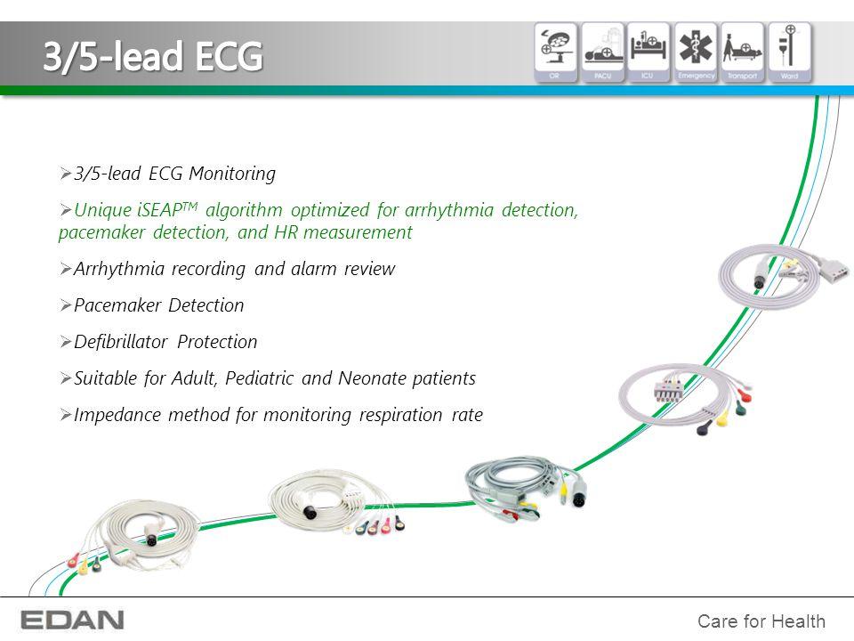 Care for Health  3/5-lead ECG Monitoring  Unique iSEAP TM algorithm optimized for arrhythmia detection, pacemaker detection, and HR measurement  Ar
