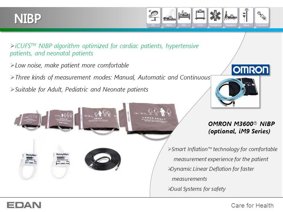 Care for Health  iCUFS TM NIBP algorithm optimized for cardiac patients, hypertensive patients, and neonatal patients  Low noise, make patient more