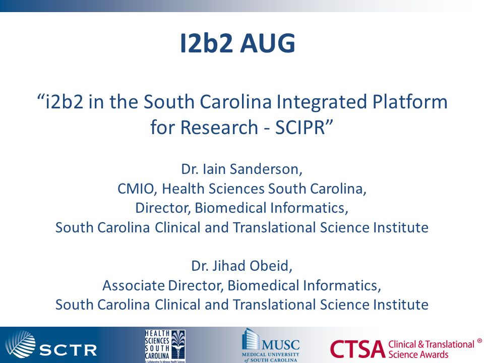 I2b2 AUG i2b2 in the South Carolina Integrated Platform for Research - SCIPR Dr.