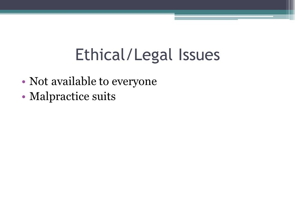 Ethical/Legal Issues Not available to everyone Malpractice suits