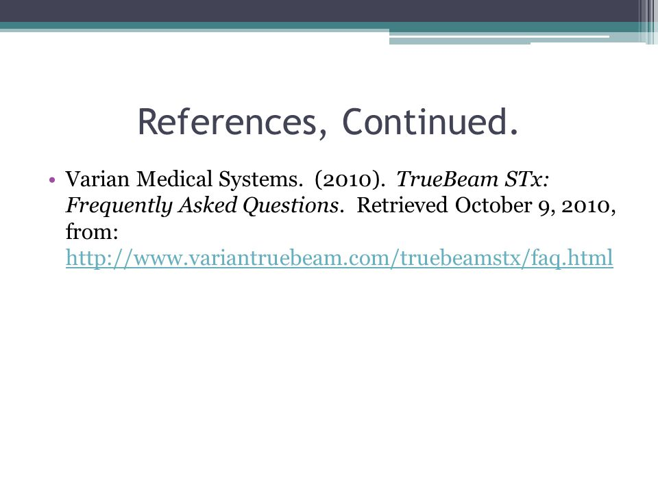 References, Continued. Varian Medical Systems. (2010).