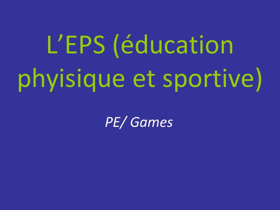 L'EPS (éducation phyisique et sportive) PE/ Games