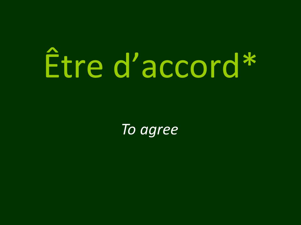 Être d'accord* To agree