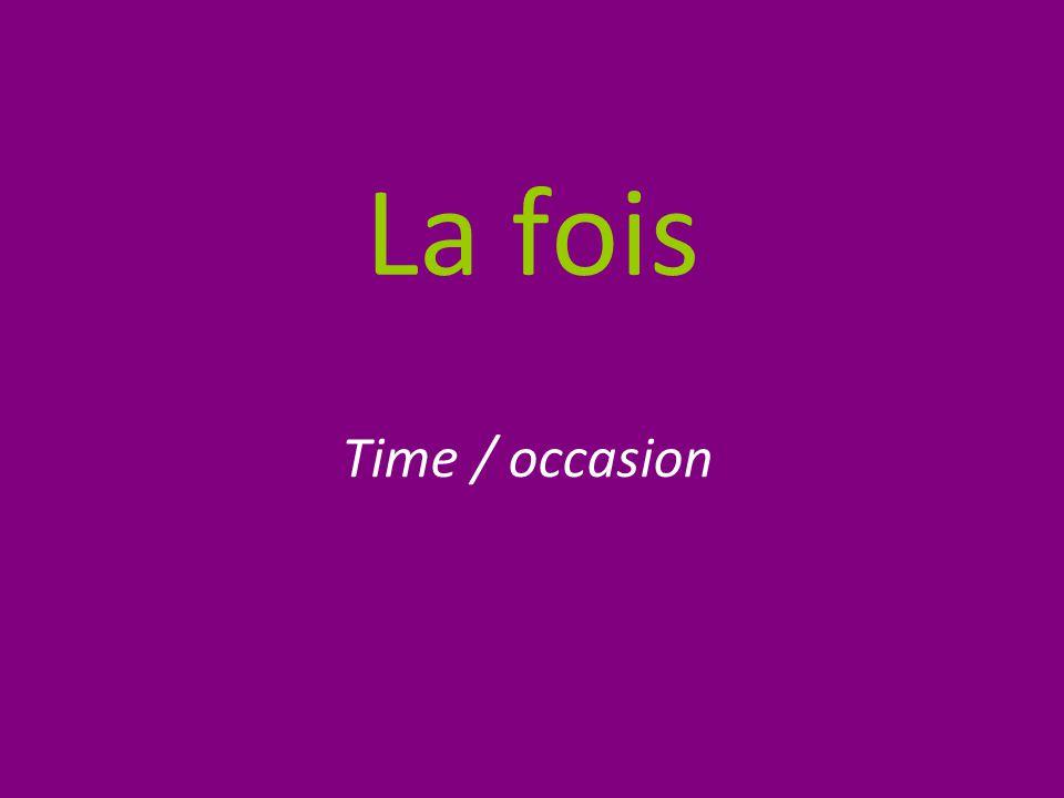 La fois Time / occasion