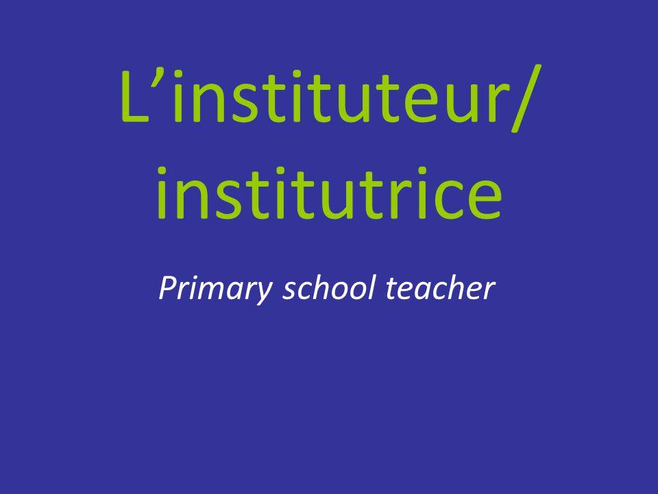 L'instituteur/ institutrice Primary school teacher