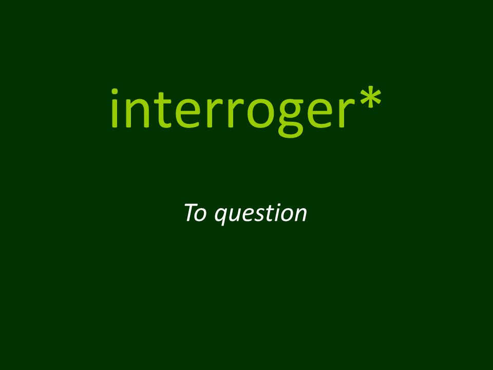 interroger* To question