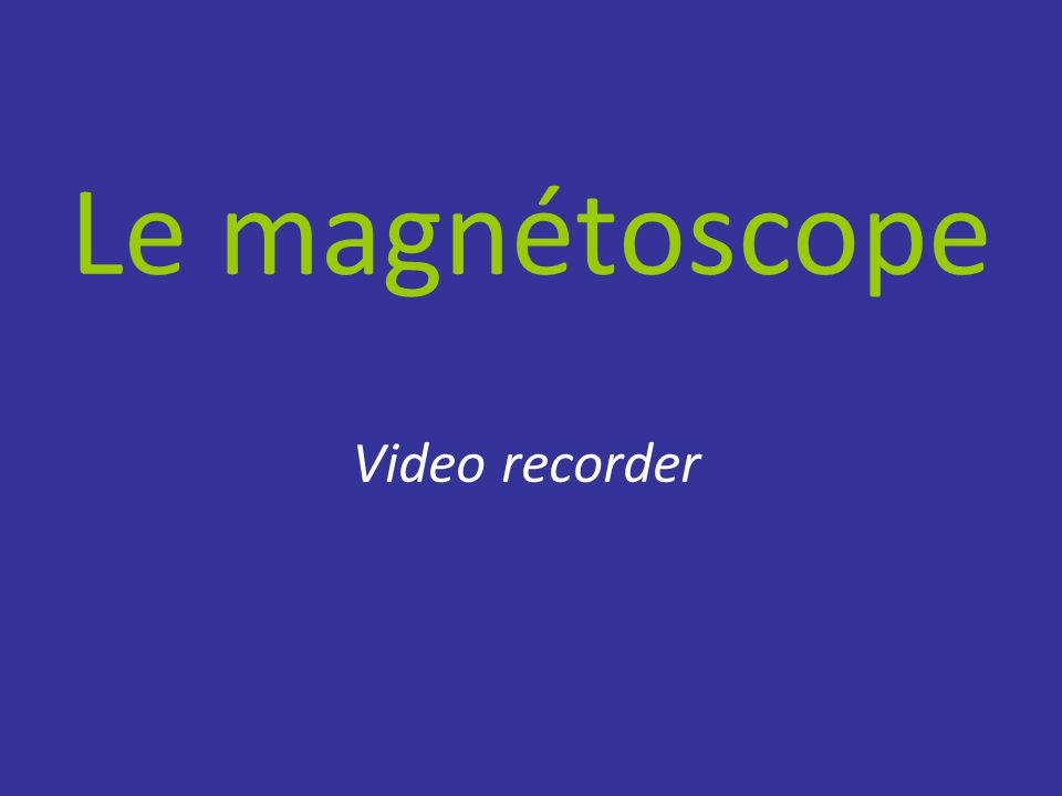 Le magnétoscope Video recorder
