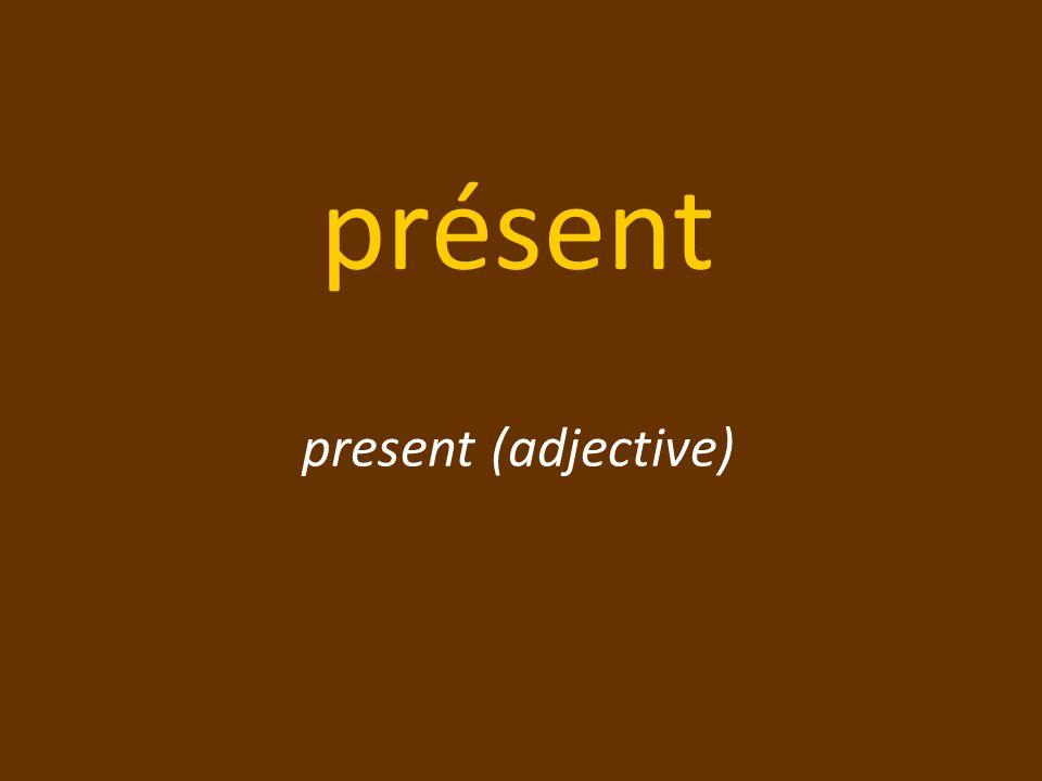 présent present (adjective)