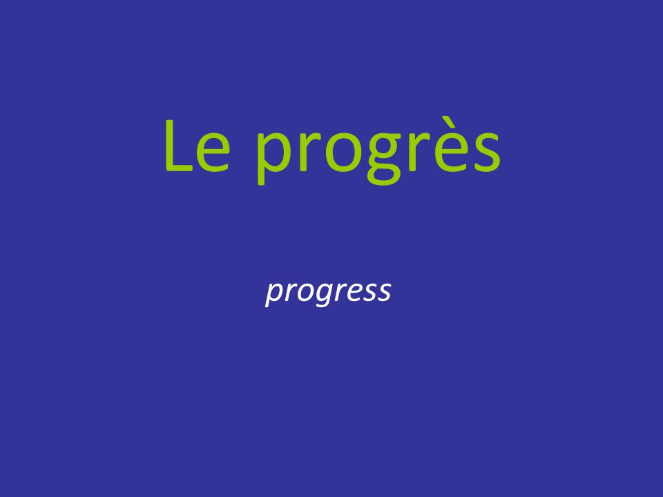 Le progrès progress