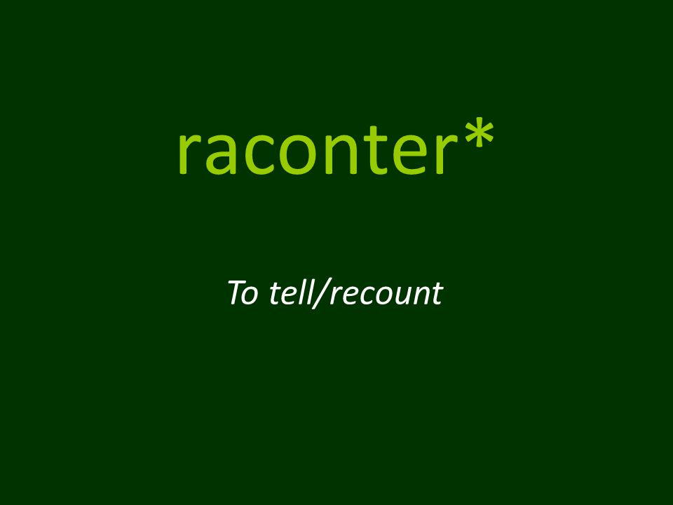 raconter* To tell/recount
