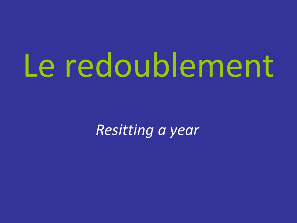 Le redoublement Resitting a year