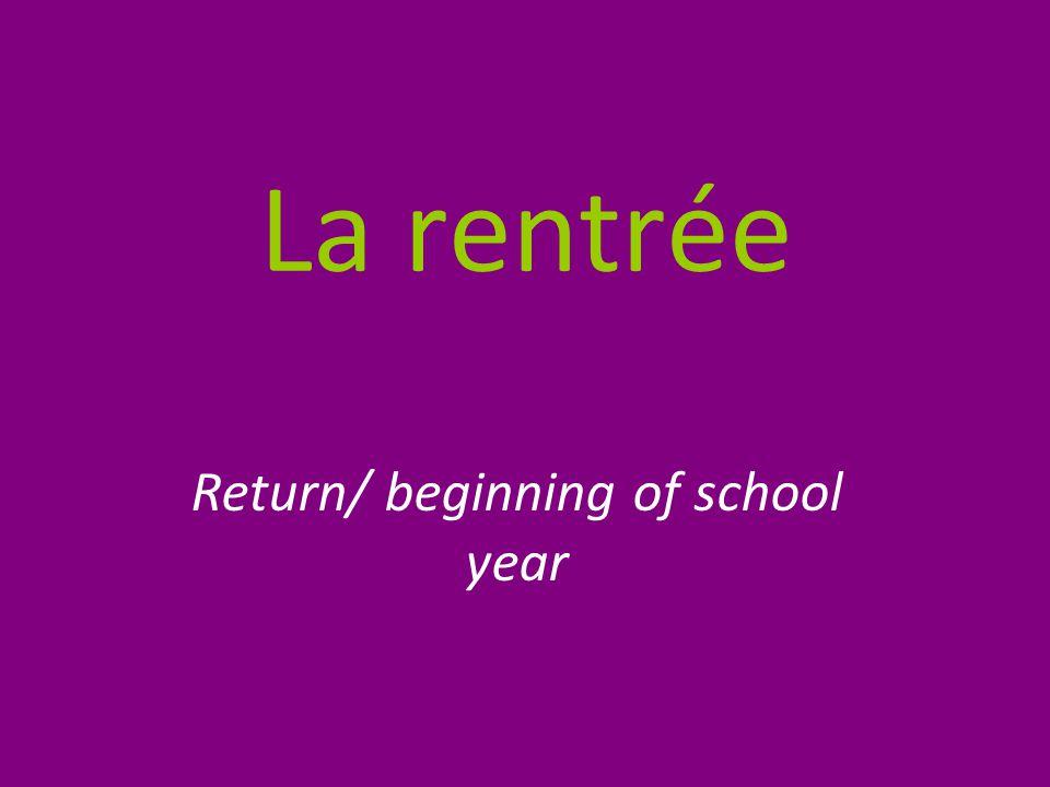 La rentrée Return/ beginning of school year