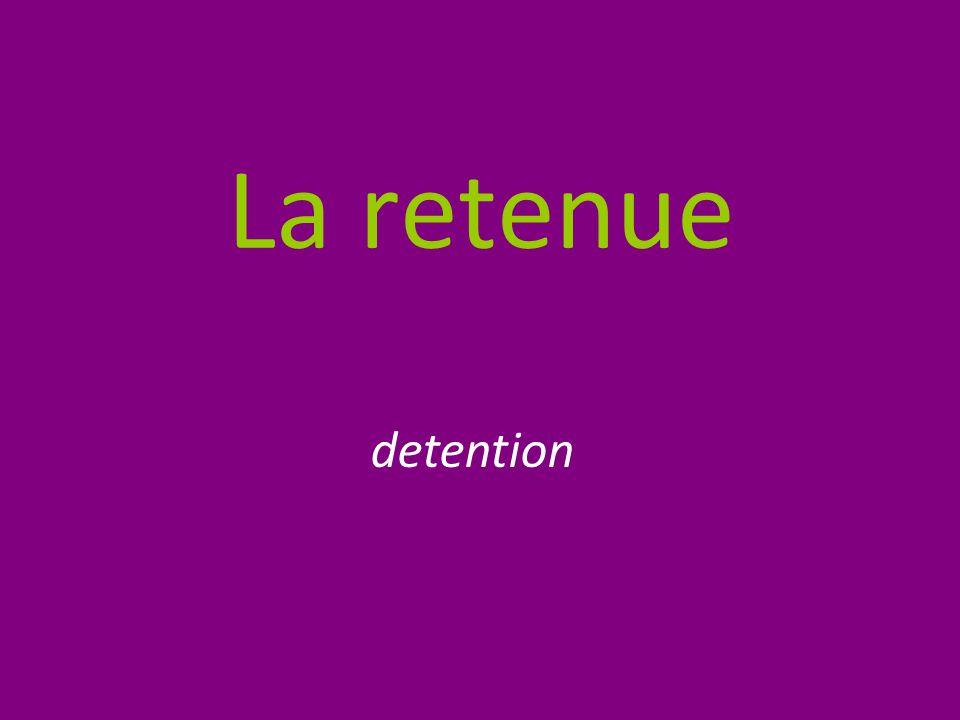 La retenue detention