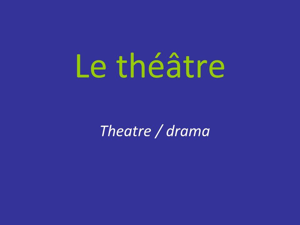 Le théâtre Theatre / drama