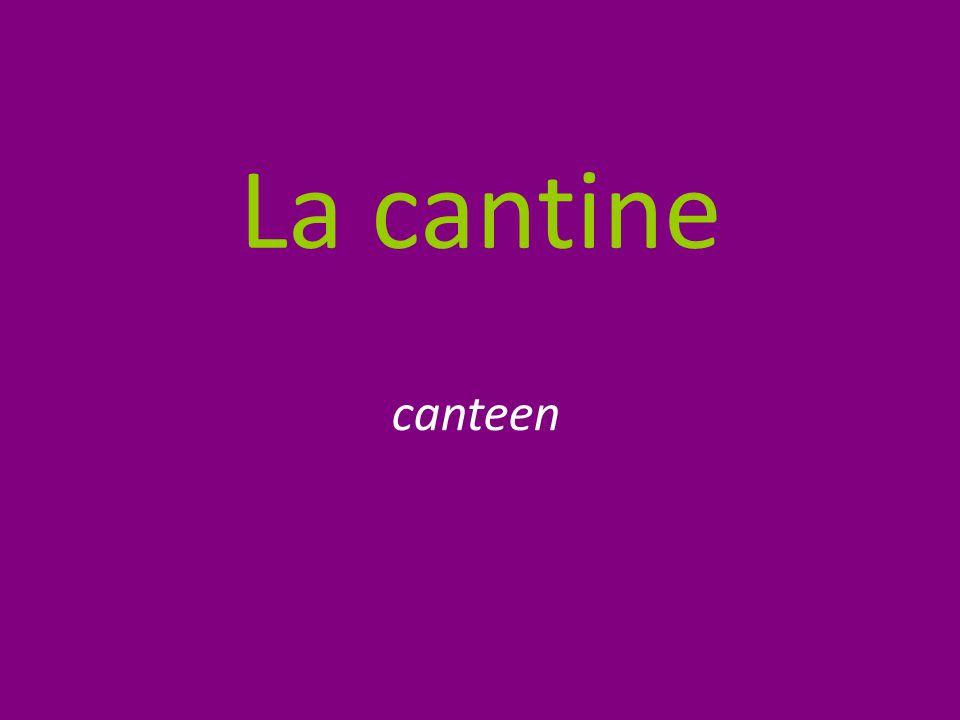 La cantine canteen
