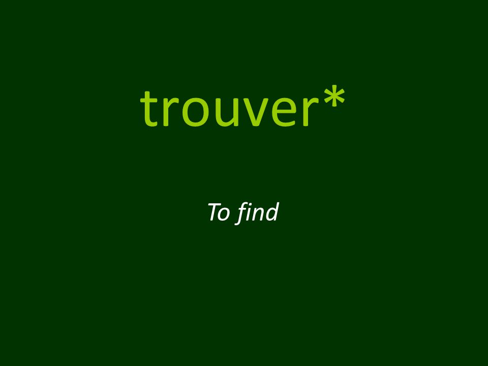 trouver* To find