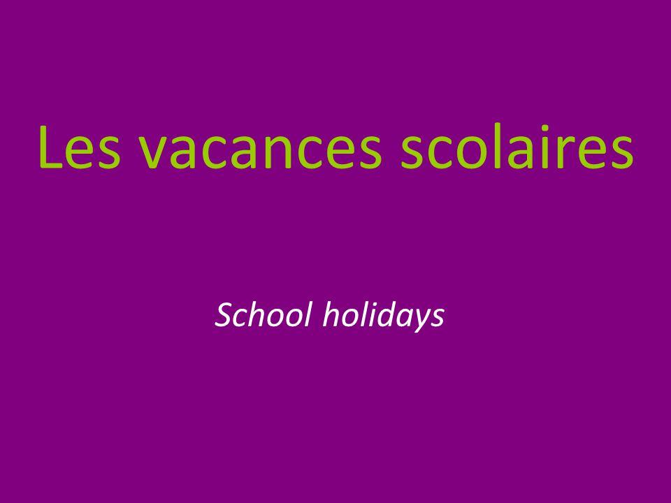 Les vacances scolaires School holidays