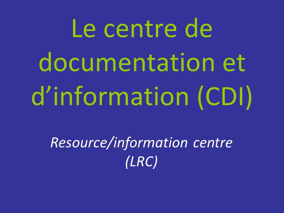 Le centre de documentation et d'information (CDI) Resource/information centre (LRC)