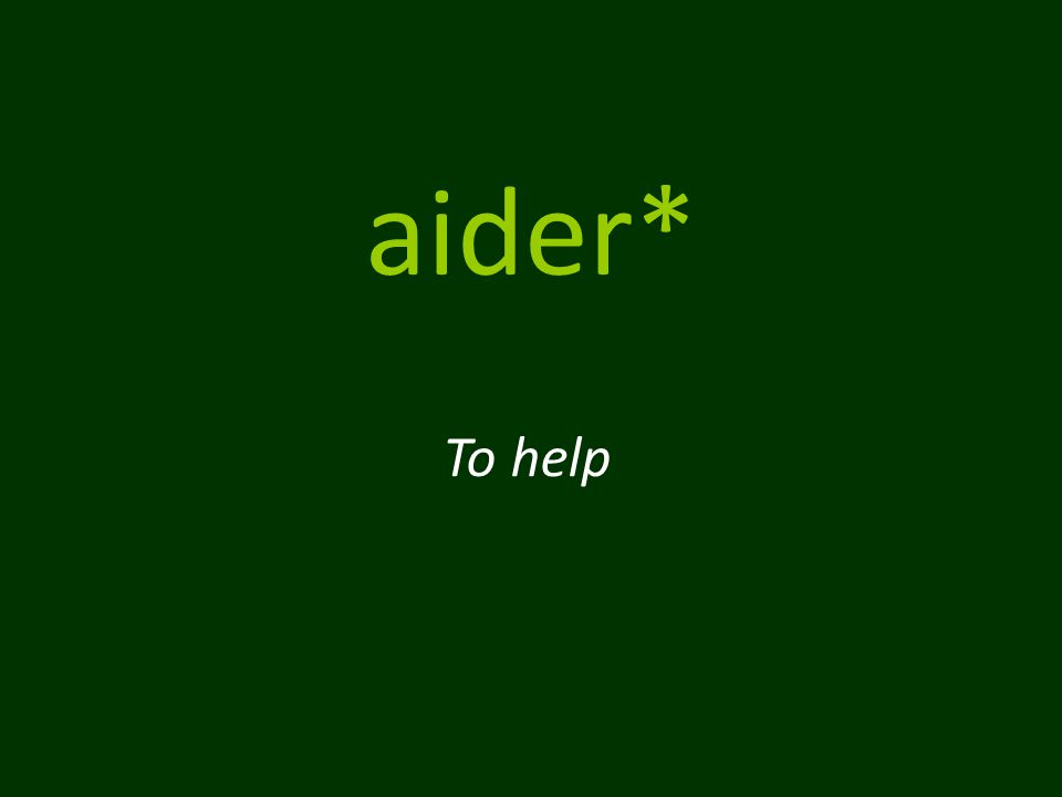 aider* To help