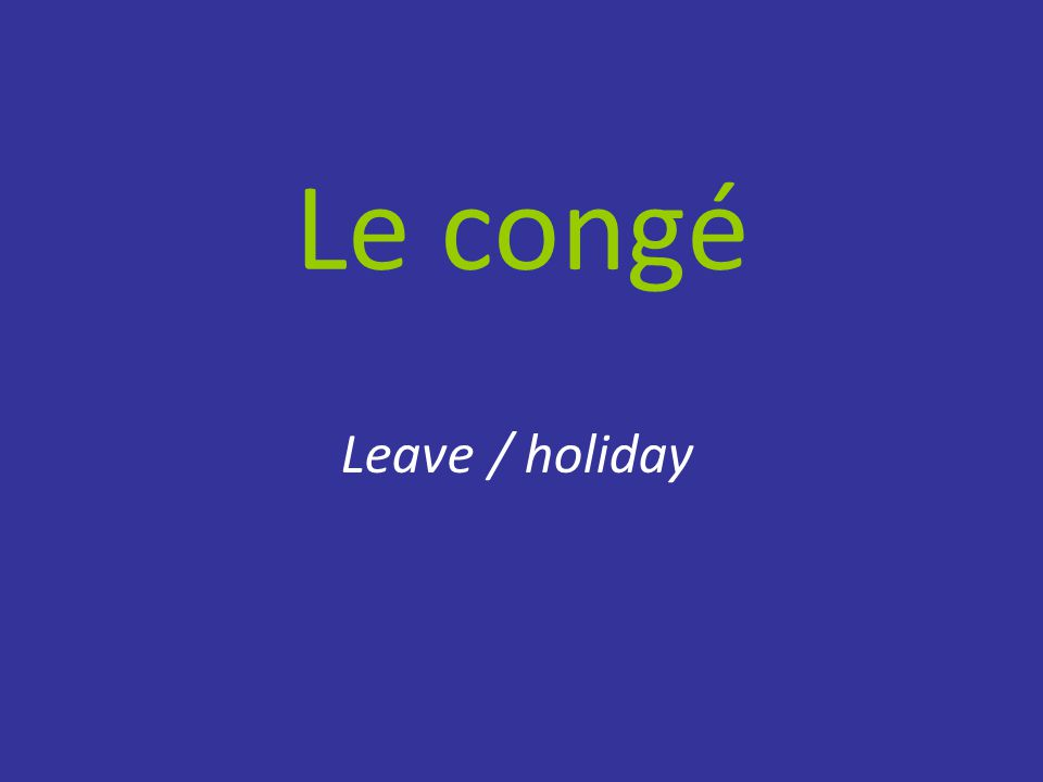Le congé Leave / holiday