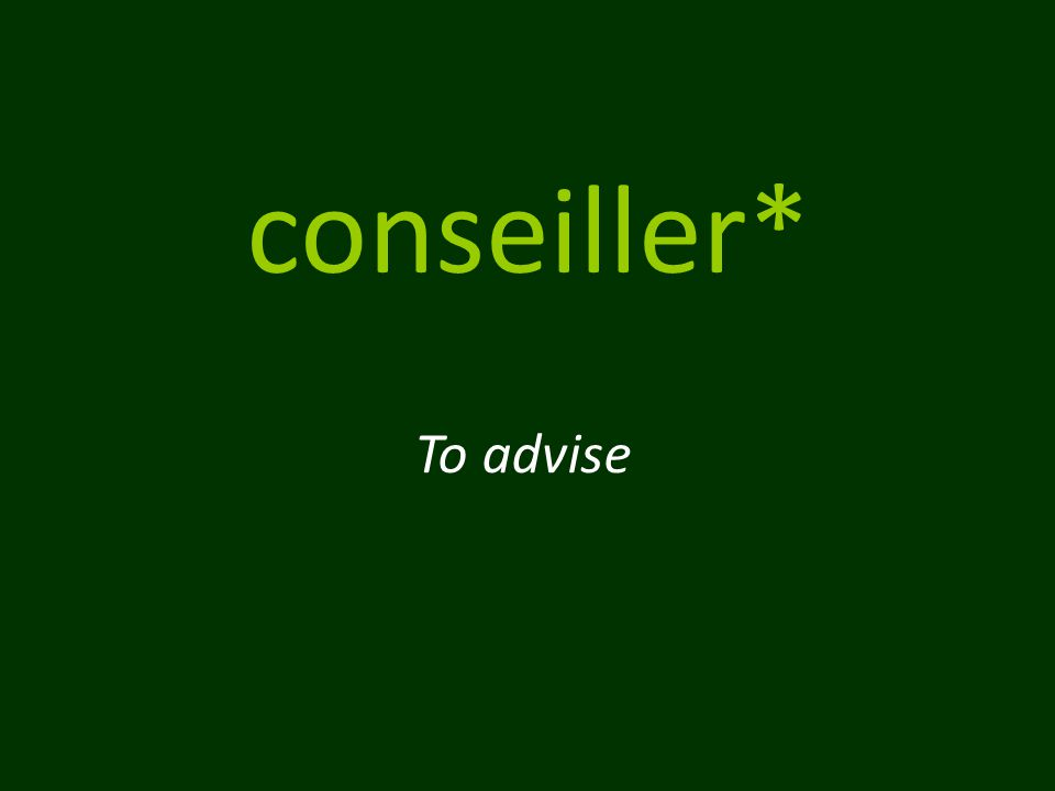 conseiller* To advise