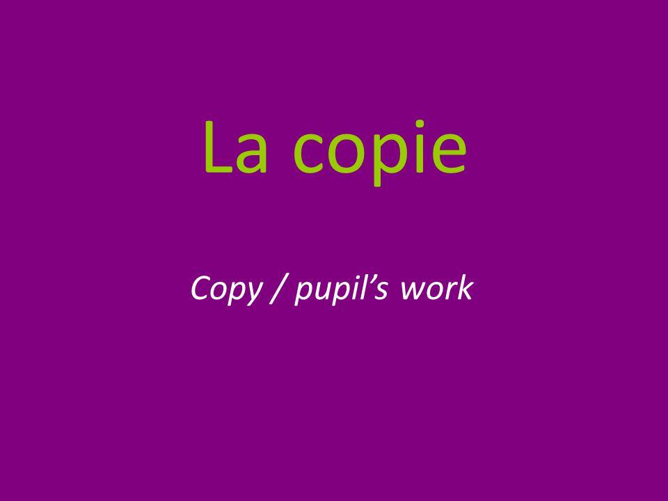 La copie Copy / pupil's work