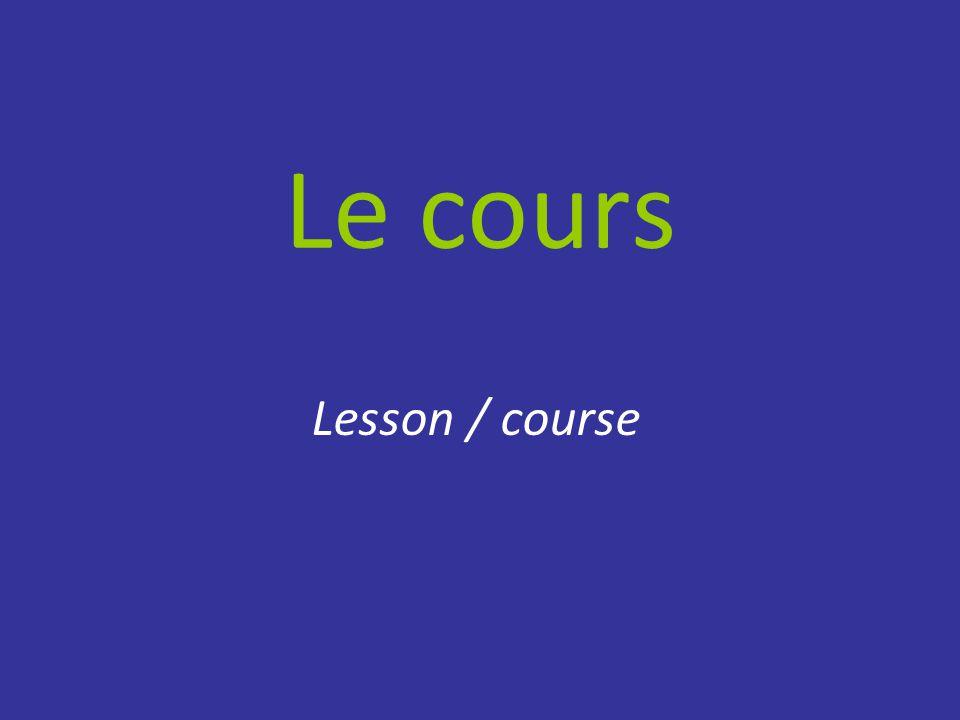 Le cours Lesson / course