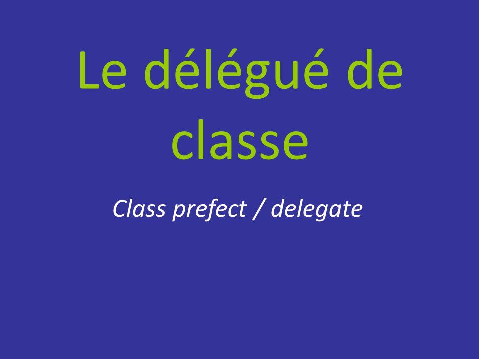 Le délégué de classe Class prefect / delegate