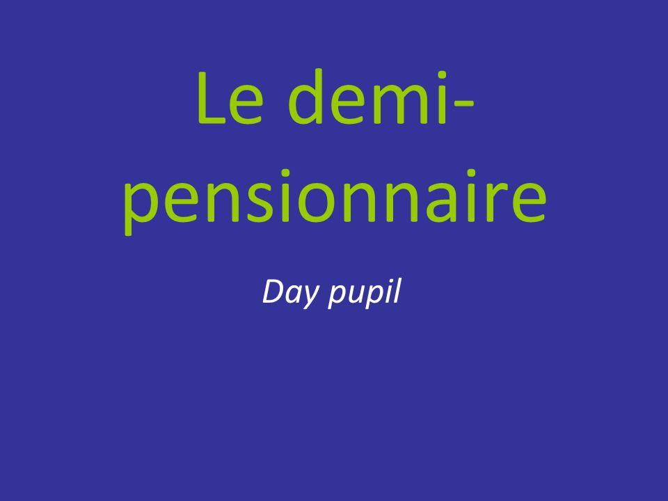 Le demi- pensionnaire Day pupil