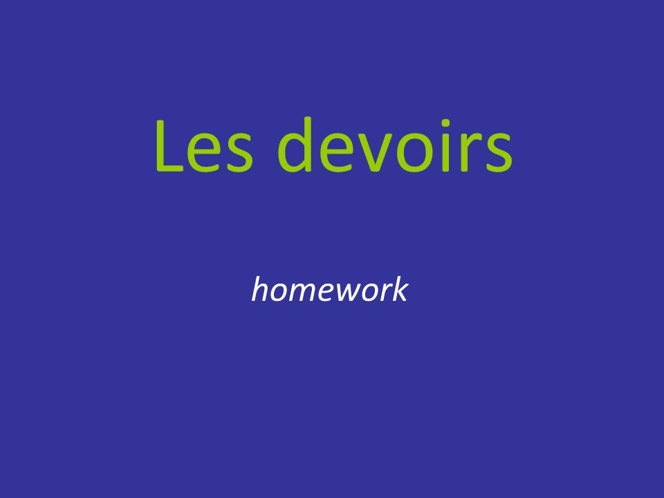 Les devoirs homework