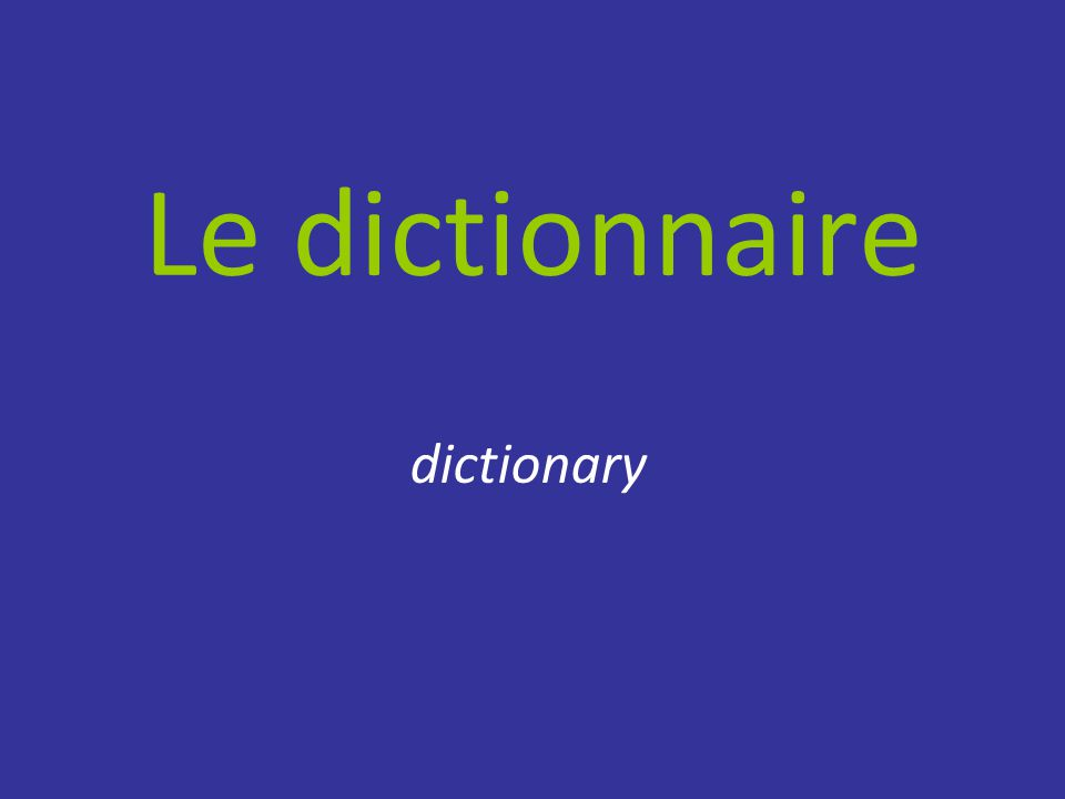 Le dictionnaire dictionary