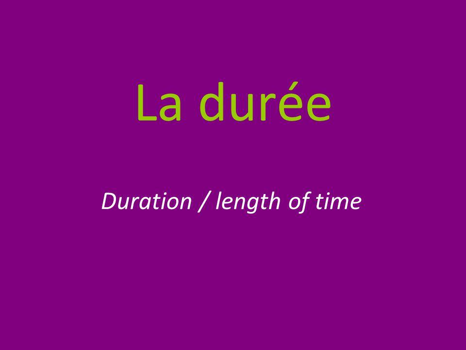 La durée Duration / length of time