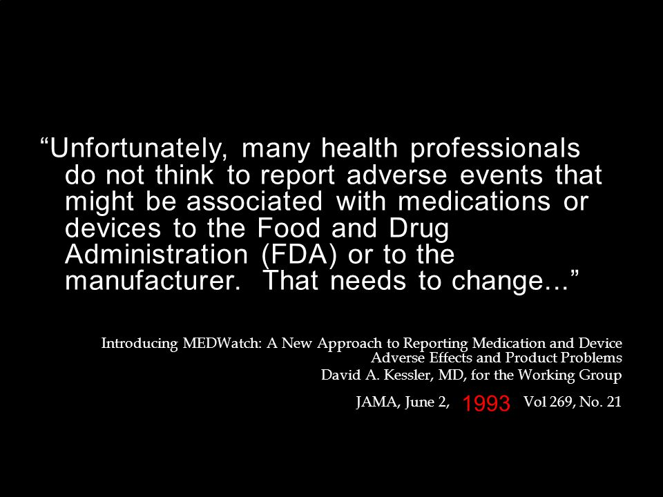 """Unfortunately, many health professionals do not think to report adverse events that might be associated with medications or devices to the Food and D"