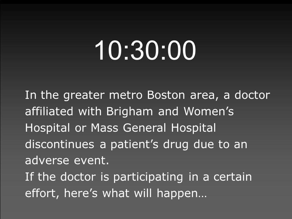 10:30:00 In the greater metro Boston area, a doctor affiliated with Brigham and Women's Hospital or Mass General Hospital discontinues a patient's dru