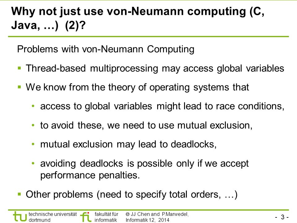 - 4 - technische universität dortmund fakultät für informatik  JJ Chen and P.Marwedel, Informatik 12, 2014 Consider a Simple Example The Observer pattern defines a one-to-many dependency between a subject object and any number of observer objects so that when the subject object changes state, all its observer objects are notified and updated automatically. Erich Gamma, Richard Helm, Ralph Johnson, John Vlissides: Design Patterns, Addision- Wesley, 1995 © Edward Lee, Berkeley, Artemis Conference, Graz, 2007