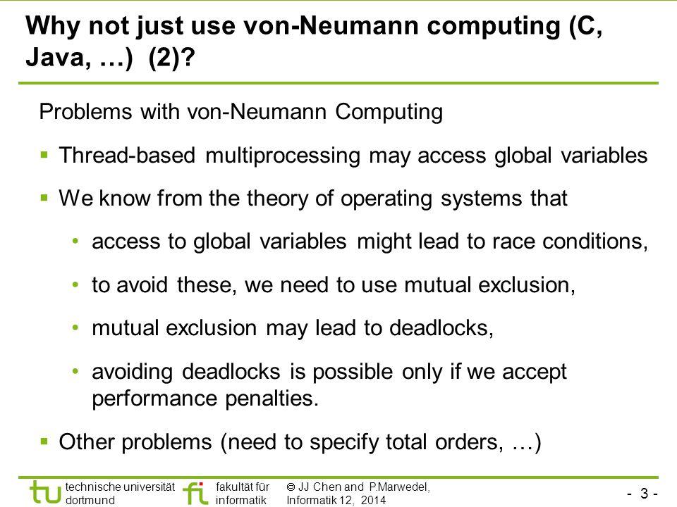 - 3 - technische universität dortmund fakultät für informatik  JJ Chen and P.Marwedel, Informatik 12, 2014 Why not just use von-Neumann computing (C, Java, …) (2).