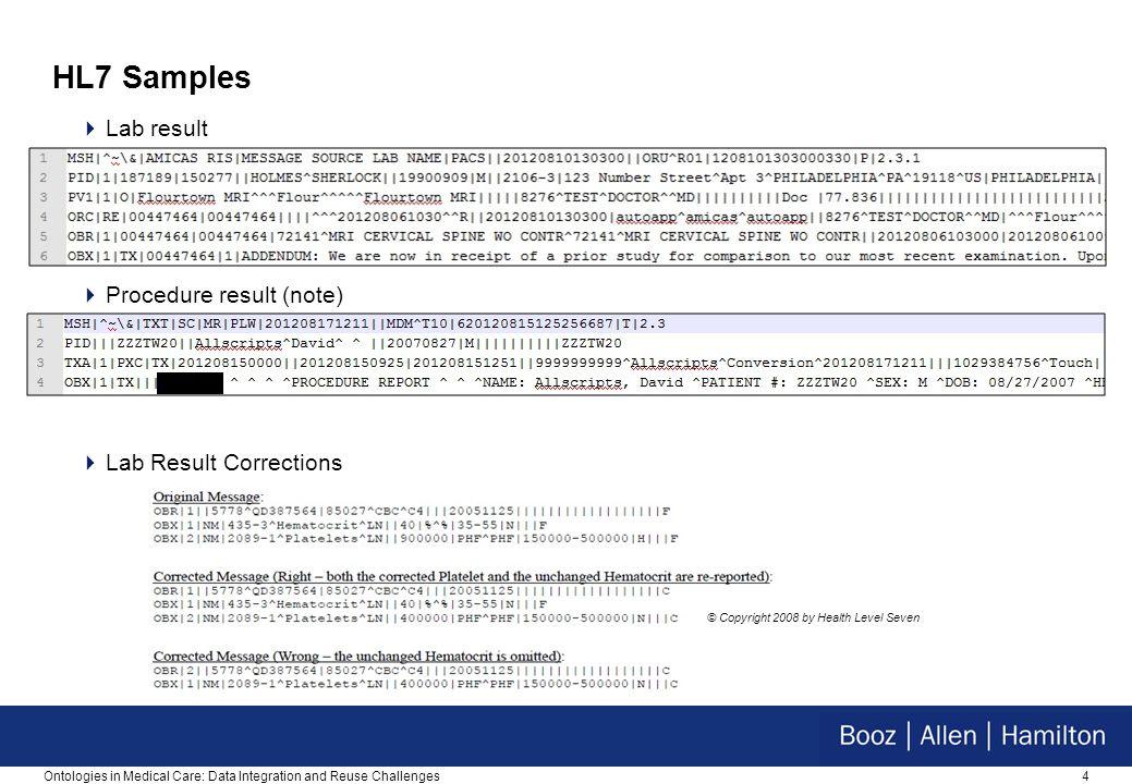 4 HL7 Samples  Lab result  Procedure result (note)  Lab Result Corrections Ontologies in Medical Care: Data Integration and Reuse Challenges © Copy
