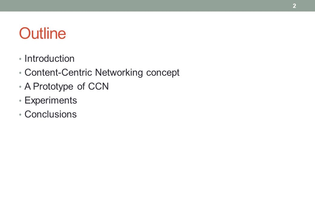 Outline Introduction Content-Centric Networking concept A Prototype of CCN Experiments Conclusions 2