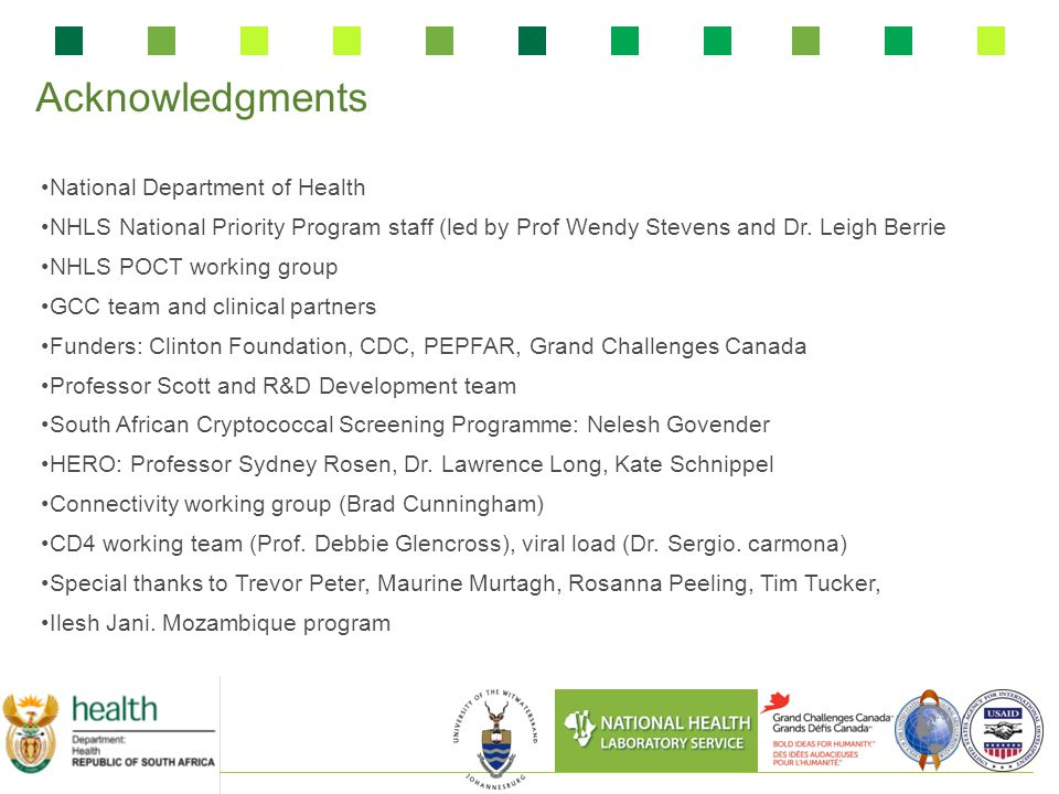 Acknowledgments National Department of Health NHLS National Priority Program staff (led by Prof Wendy Stevens and Dr. Leigh Berrie NHLS POCT working g